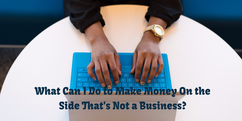 What Can I Do to Make Money On the Side That's Not a Business?